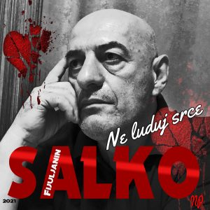Salih Salko Fijuljanin 2021 - Ne luduj srce lyrics narkonia productions